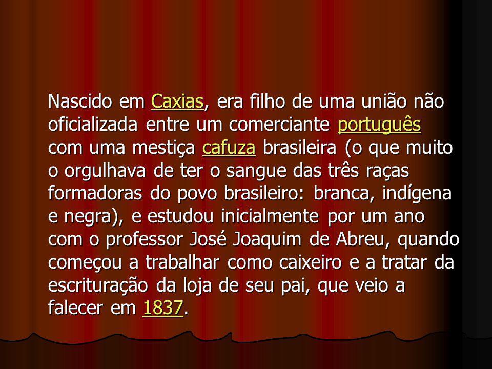 Nascido em Caxias, era filho de uma união não oficializada entre um comerciante português com uma mestiça cafuza brasileira (o que muito o orgulhava d