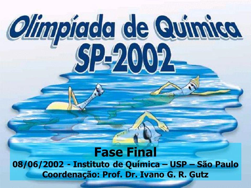 Fase Final 08/06/2002 - Instituto de Química – USP – São Paulo Coordenação: Prof. Dr. Ivano G. R. Gutz