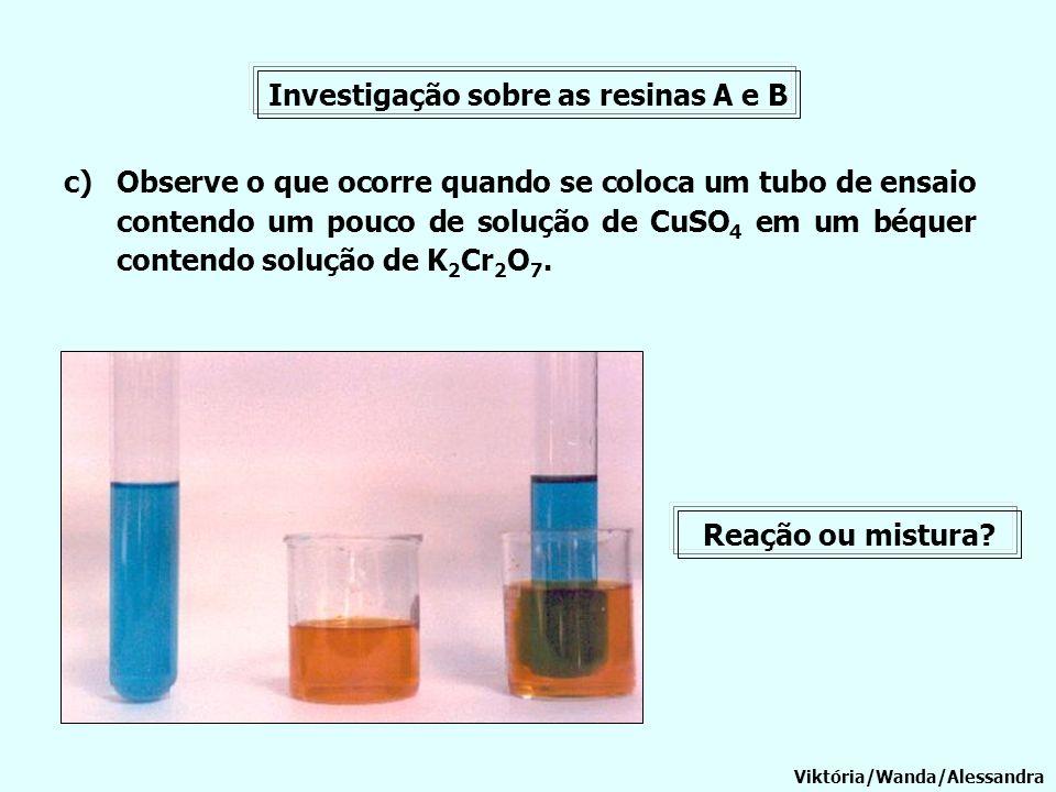 Viktória/Wanda/Alessandra c)Observe o que ocorre quando se coloca um tubo de ensaio contendo um pouco de solução de CuSO 4 em um béquer contendo soluç
