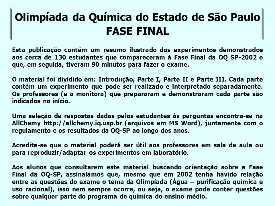 Olimpíada da Química do Estado de São Paulo FASE FINAL Esta publicação contém um resumo ilustrado dos experimentos demonstrados aos cerca de 130 estud