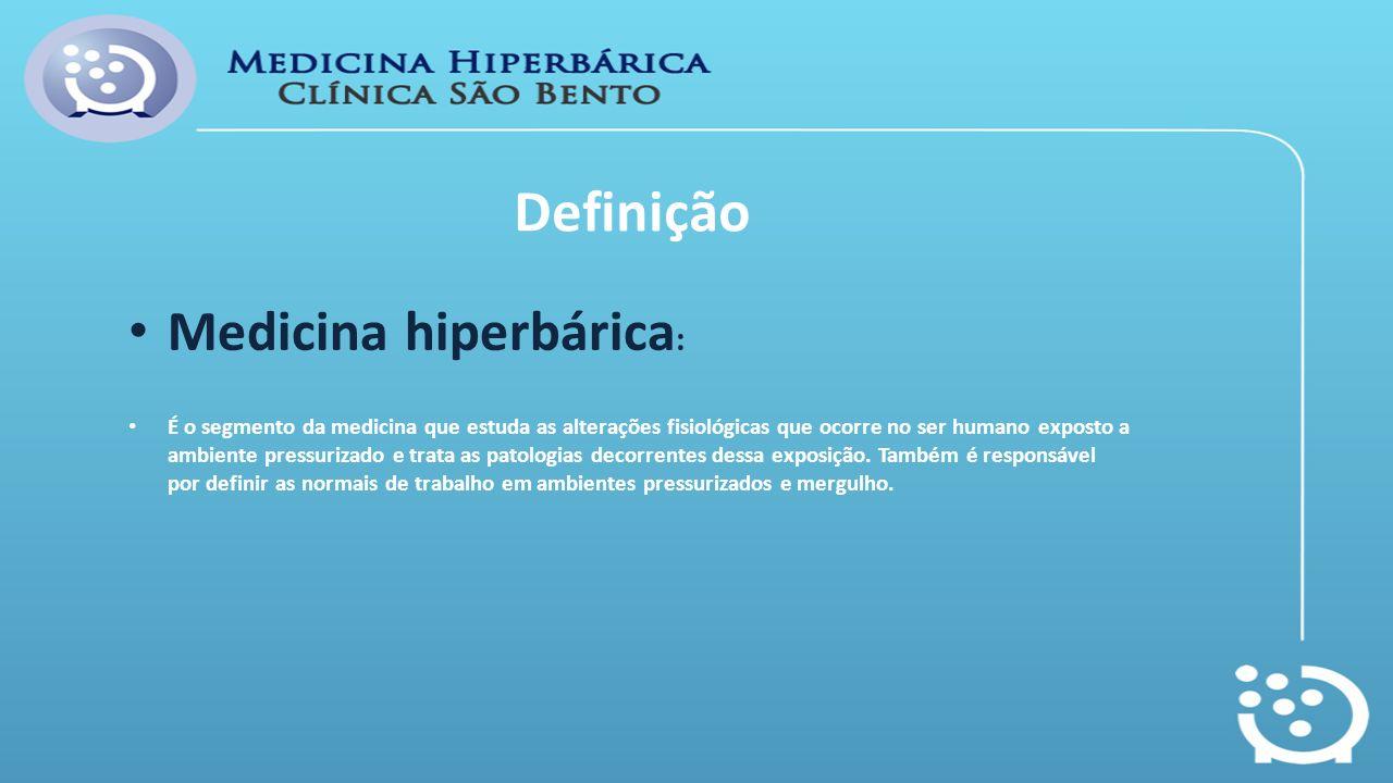 Definição Medicina hiperbárica : É o segmento da medicina que estuda as alterações fisiológicas que ocorre no ser humano exposto a ambiente pressuriza