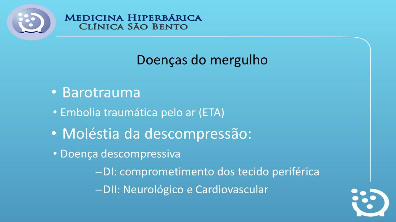 Doenças do mergulho Barotrauma Embolia traumática pelo ar (ETA) Moléstia da descompressão: Doença descompressiva – DI: comprometimento dos tecido peri