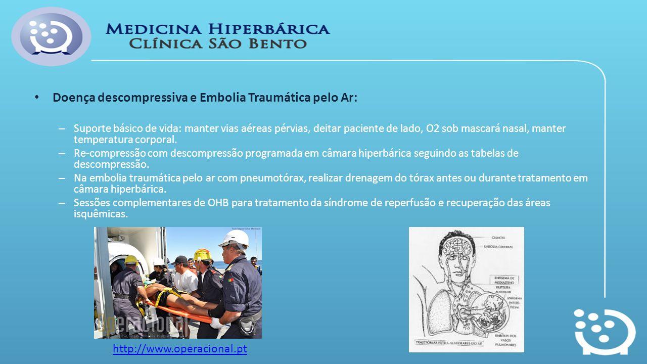 Doença descompressiva e Embolia Traumática pelo Ar: – Suporte básico de vida: manter vias aéreas pérvias, deitar paciente de lado, O2 sob mascará nasa