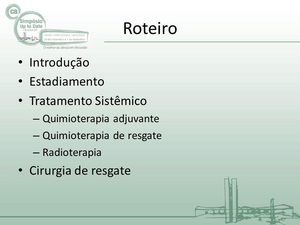 Roteiro Introdução Estadiamento Tratamento Sistêmico – Quimioterapia adjuvante – Quimioterapia de resgate – Radioterapia Cirurgia de resgate