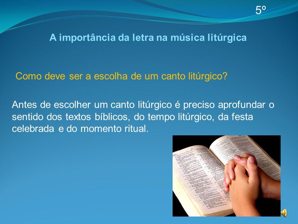 5º Antes de escolher um canto litúrgico é preciso aprofundar o sentido dos textos bíblicos, do tempo litúrgico, da festa celebrada e do momento ritual