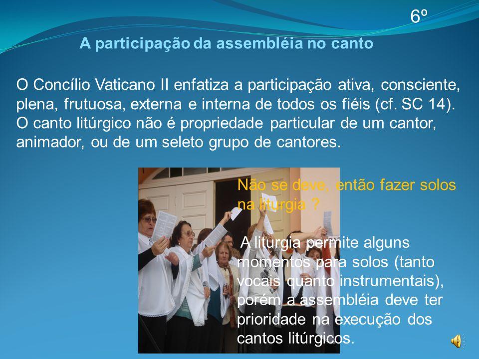 O Concílio Vaticano II enfatiza a participação ativa, consciente, plena, frutuosa, externa e interna de todos os fiéis (cf. SC 14). O canto litúrgico