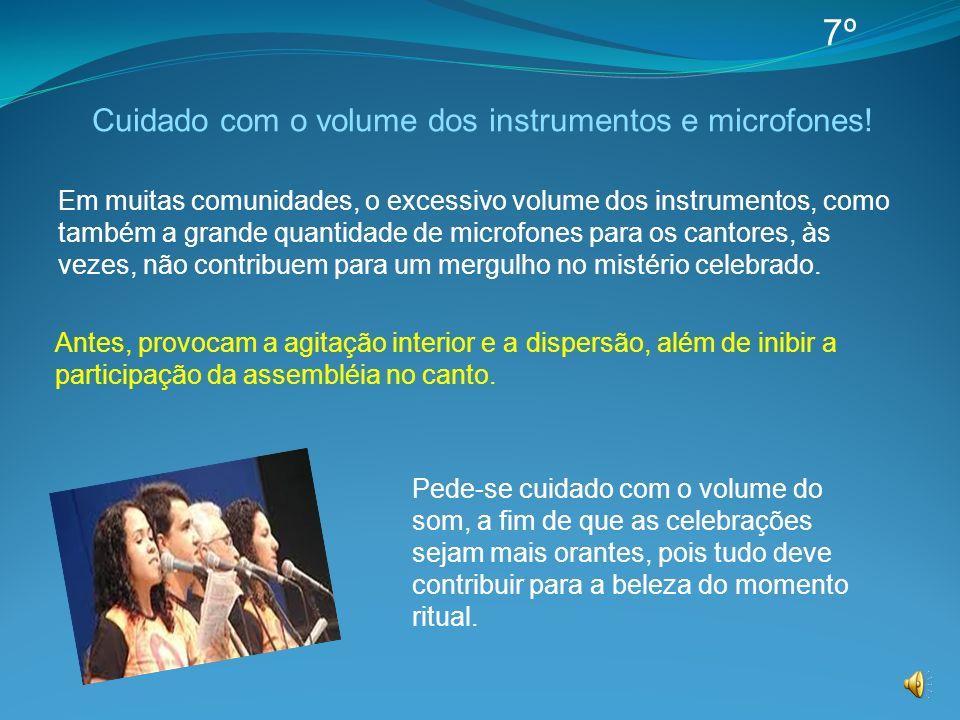 Em muitas comunidades, o excessivo volume dos instrumentos, como também a grande quantidade de microfones para os cantores, às vezes, não contribuem p