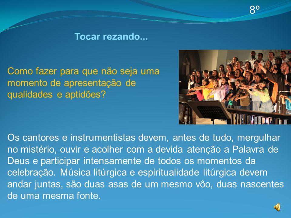 Tocar rezando... 8º Os cantores e instrumentistas devem, antes de tudo, mergulhar no mistério, ouvir e acolher com a devida atenção a Palavra de Deus