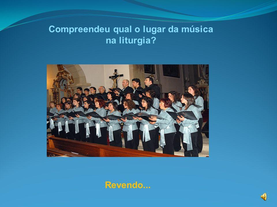 Compreendeu qual o lugar da música na liturgia? Revendo...
