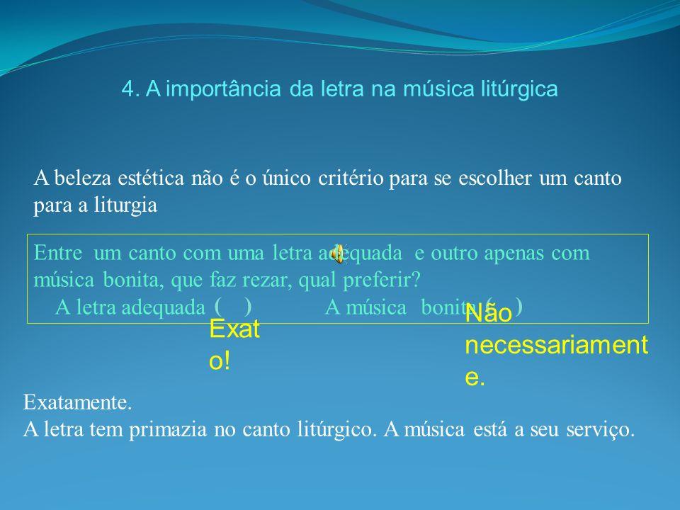 4. A importância da letra na música litúrgica Exatamente. A letra tem primazia no canto litúrgico. A música está a seu serviço. Entre um canto com uma