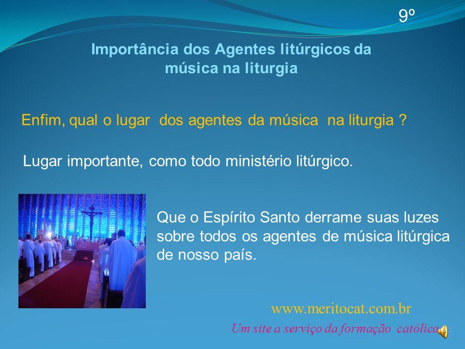 Enfim, qual o lugar dos agentes da música na liturgia ? Lugar importante, como todo ministério litúrgico. www.meritocat.com.br Um site a serviço da fo