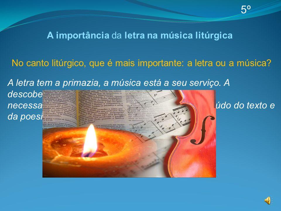 A letra tem a primazia, a música está a seu serviço. A descoberta da beleza de um canto litúrgico passa necessariamente pela análise cuidadosa do cont