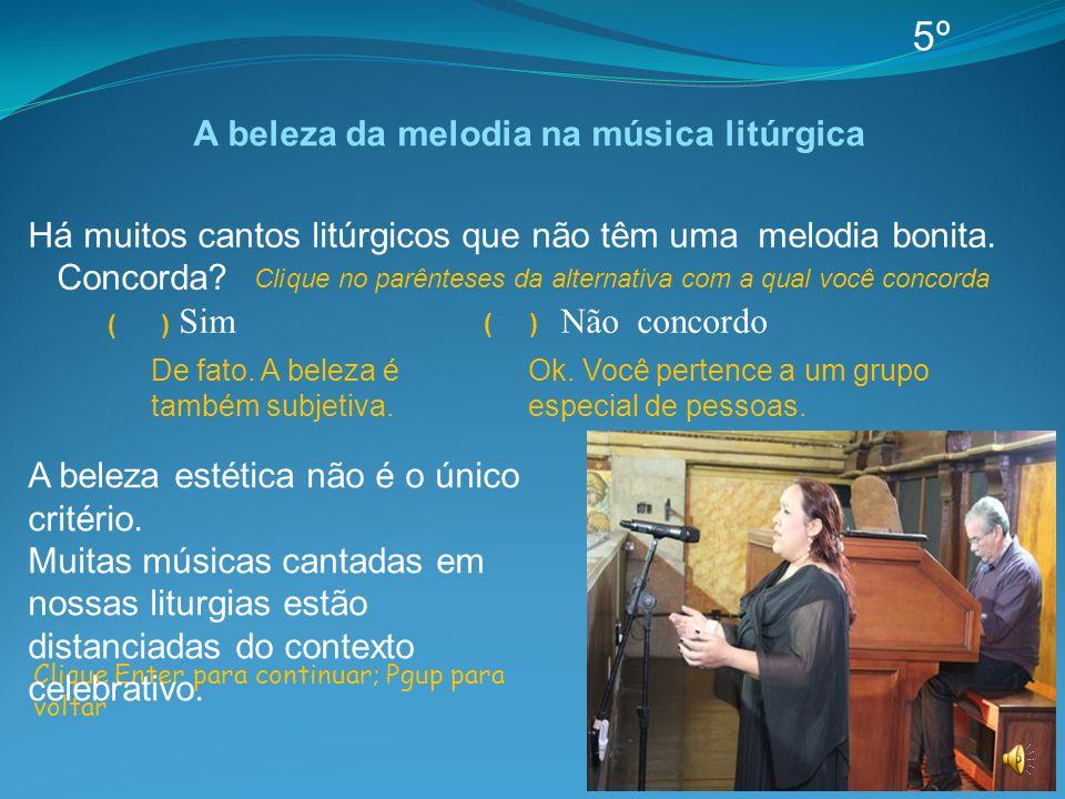 Há muitos cantos litúrgicos que não têm uma melodia bonita. Concorda? Sim Não concordo Clique Enter para continuar; Pgup para voltar A beleza estética