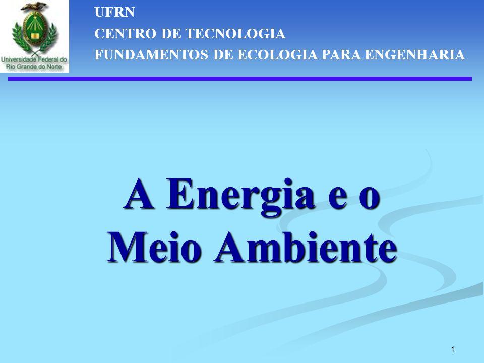 1 A Energia e o Meio Ambiente UFRN CENTRO DE TECNOLOGIA FUNDAMENTOS DE ECOLOGIA PARA ENGENHARIA
