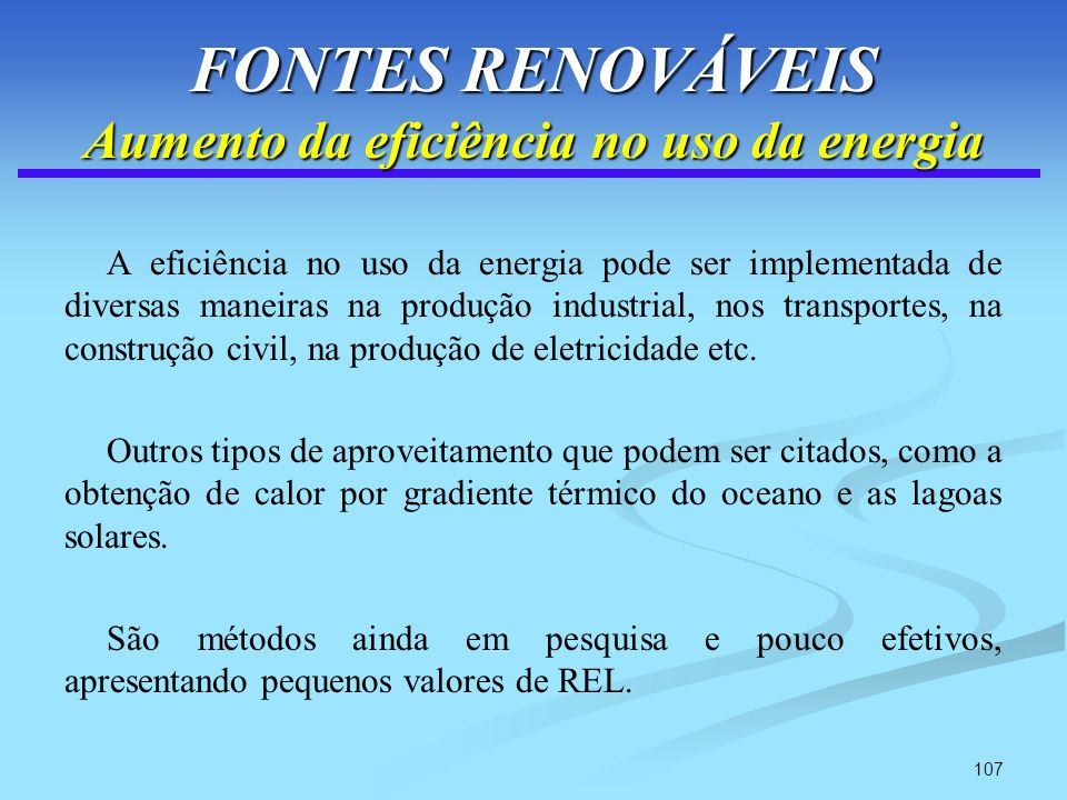 107 FONTES RENOVÁVEIS Aumento da eficiência no uso da energia A eficiência no uso da energia pode ser implementada de diversas maneiras na produção in