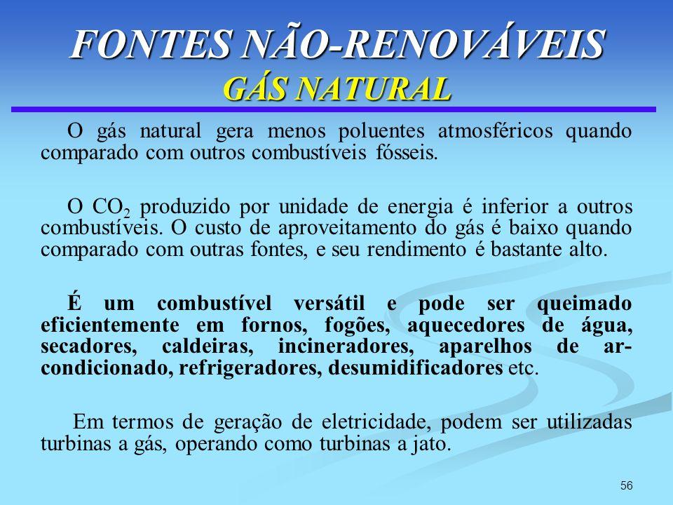 56 FONTES NÃO-RENOVÁVEIS GÁS NATURAL O gás natural gera menos poluentes atmosféricos quando comparado com outros combustíveis fósseis. O CO 2 produzid