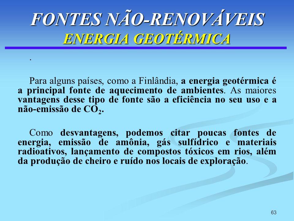 63 FONTES NÃO-RENOVÁVEIS ENERGIA GEOTÉRMICA. Para alguns países, como a Finlândia, a energia geotérmica é a principal fonte de aquecimento de ambiente