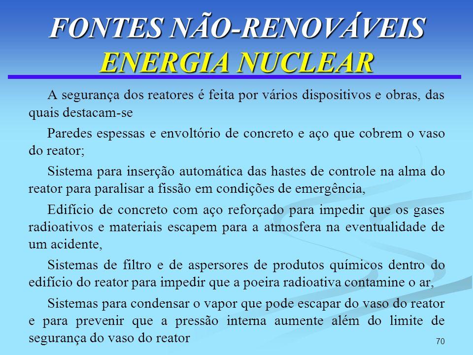 70 FONTES NÃO-RENOVÁVEIS ENERGIA NUCLEAR A segurança dos reatores é feita por vários dispositivos e obras, das quais destacam-se Paredes espessas e en