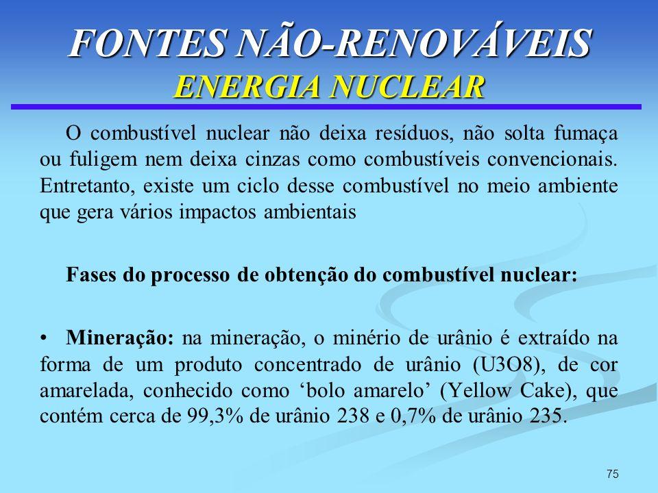 75 FONTES NÃO-RENOVÁVEIS ENERGIA NUCLEAR O combustível nuclear não deixa resíduos, não solta fumaça ou fuligem nem deixa cinzas como combustíveis conv
