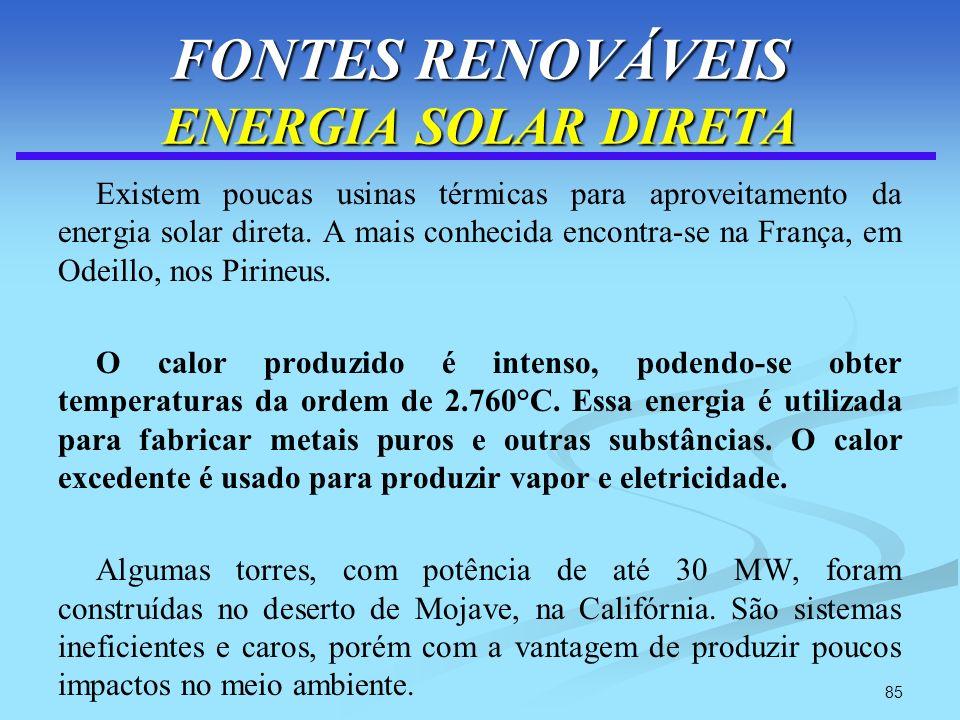 85 FONTES RENOVÁVEIS ENERGIA SOLAR DIRETA Existem poucas usinas térmicas para aproveitamento da energia solar direta. A mais conhecida encontra-se na