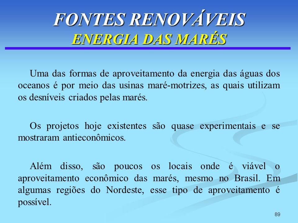 89 FONTES RENOVÁVEIS ENERGIA DAS MARÉS Uma das formas de aproveitamento da energia das águas dos oceanos é por meio das usinas maré-motrizes, as quais