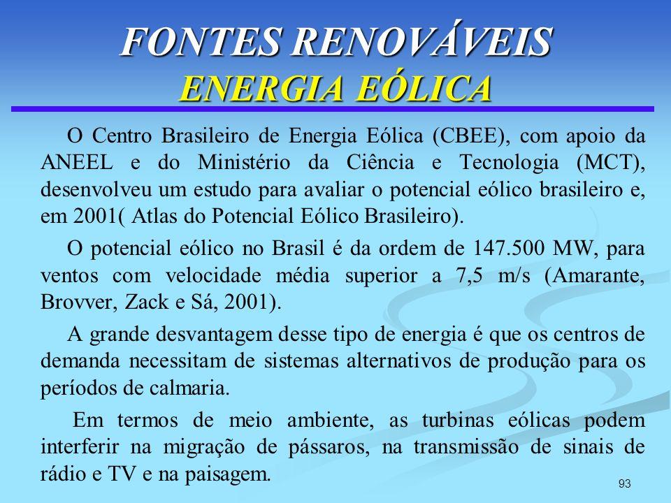 93 FONTES RENOVÁVEIS ENERGIA EÓLICA O Centro Brasileiro de Energia Eólica (CBEE), com apoio da ANEEL e do Ministério da Ciência e Tecnologia (MCT), de