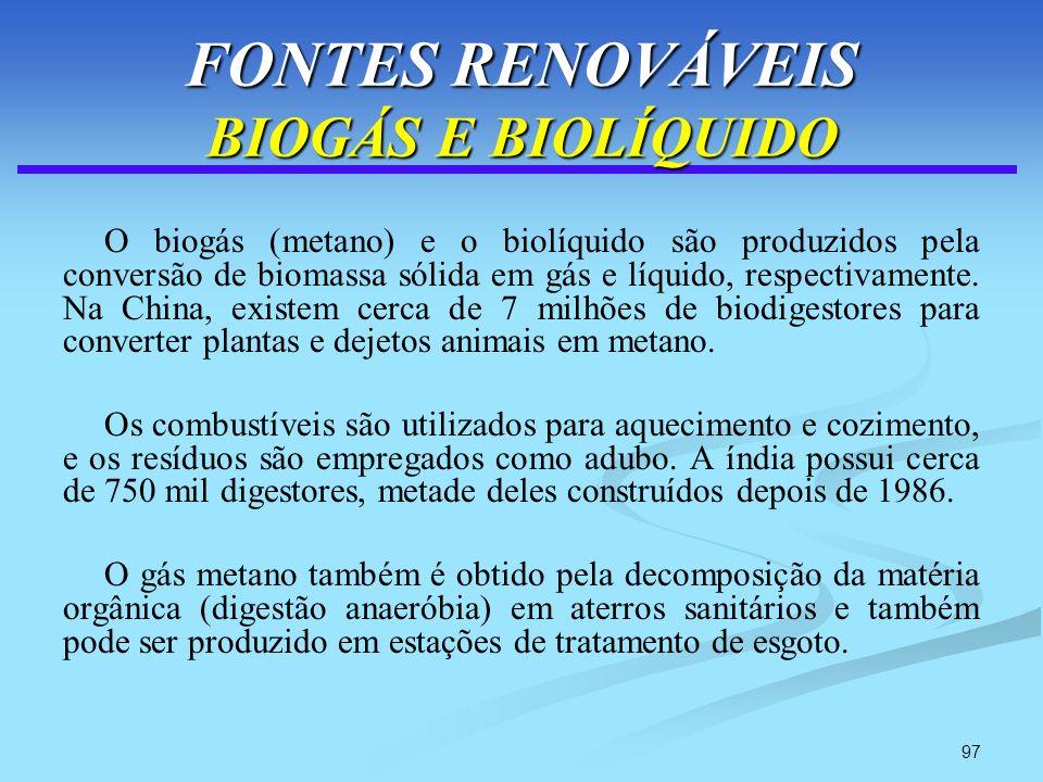 97 FONTES RENOVÁVEIS BIOGÁS E BIOLÍQUIDO O biogás (metano) e o biolíquido são produzidos pela conversão de biomassa sólida em gás e líquido, respectiv