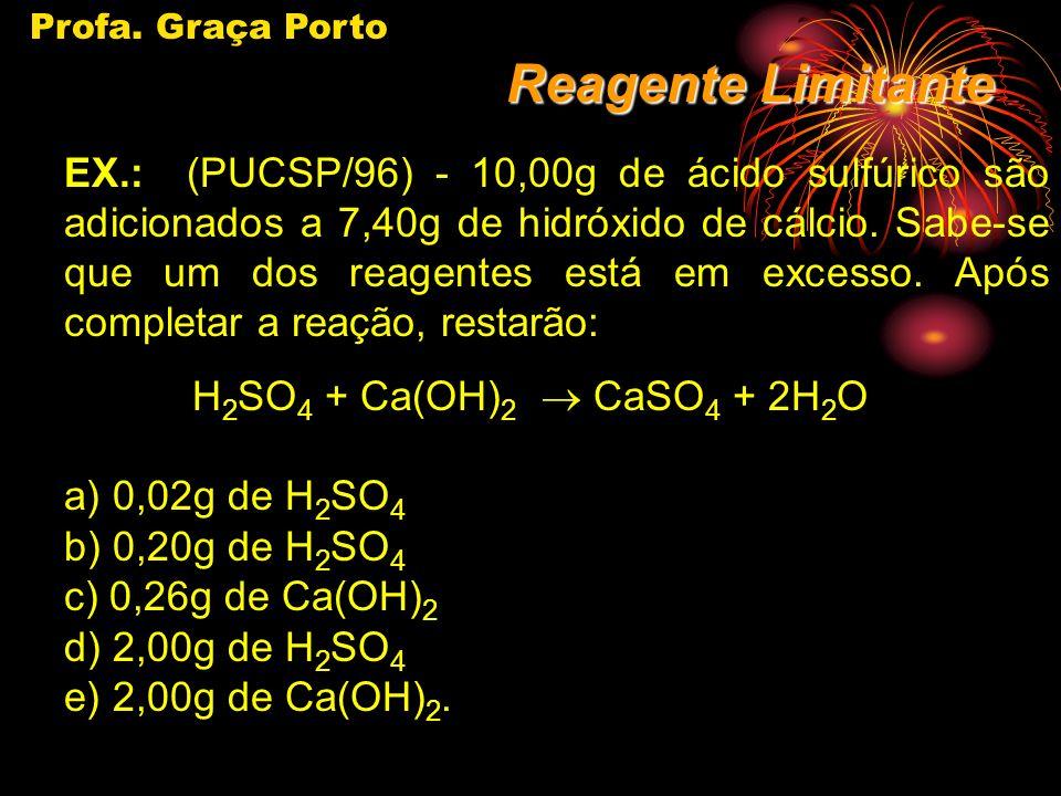 Profa. Graça Porto Parte 1 (100%) 1º CaCO 3 CaO + CO 2 100g 56g 100 t 56 t Resolução Parte 2 (Pureza) 100% 56 t 90% X t X=50,4 t