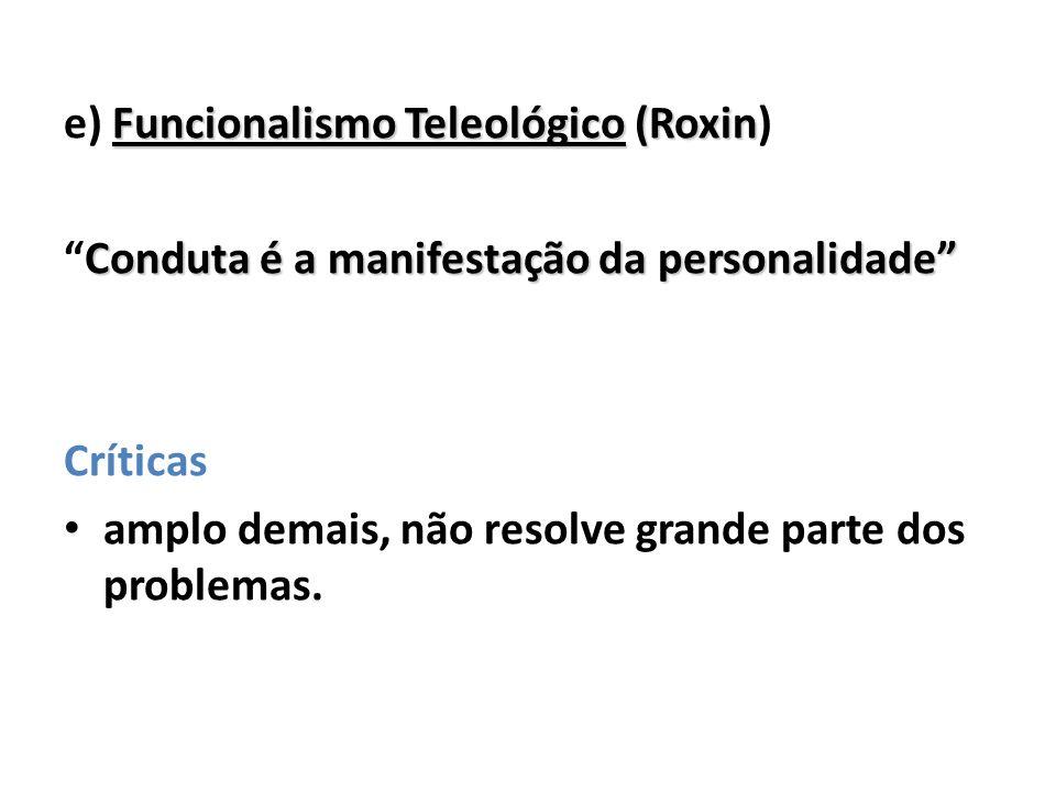 Funcionalismo Teleológico (Roxin e) Funcionalismo Teleológico (Roxin) Conduta é a manifestação da personalidadeConduta é a manifestação da personalida