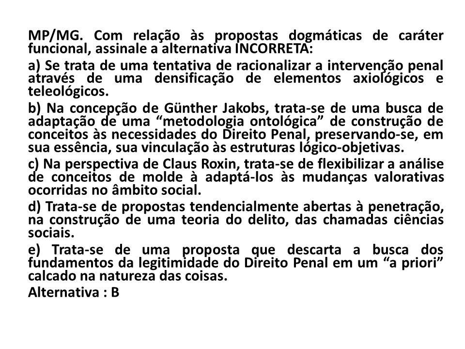 MP/MG. Com relação às propostas dogmáticas de caráter funcional, assinale a alternativa INCORRETA: a) Se trata de uma tentativa de racionalizar a inte