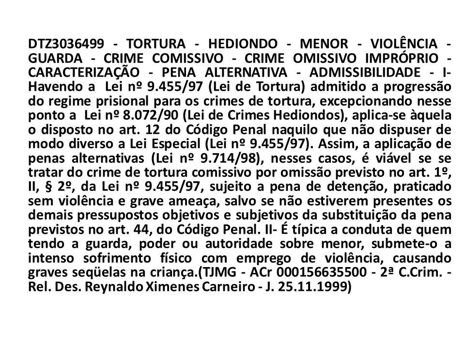 DTZ3036499 - TORTURA - HEDIONDO - MENOR - VIOLÊNCIA - GUARDA - CRIME COMISSIVO - CRIME OMISSIVO IMPRÓPRIO - CARACTERIZAÇÃO - PENA ALTERNATIVA - ADMISS