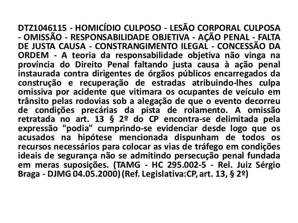DTZ1046115 - HOMICÍDIO CULPOSO - LESÃO CORPORAL CULPOSA - OMISSÃO - RESPONSABILIDADE OBJETIVA - AÇÃO PENAL - FALTA DE JUSTA CAUSA - CONSTRANGIMENTO IL