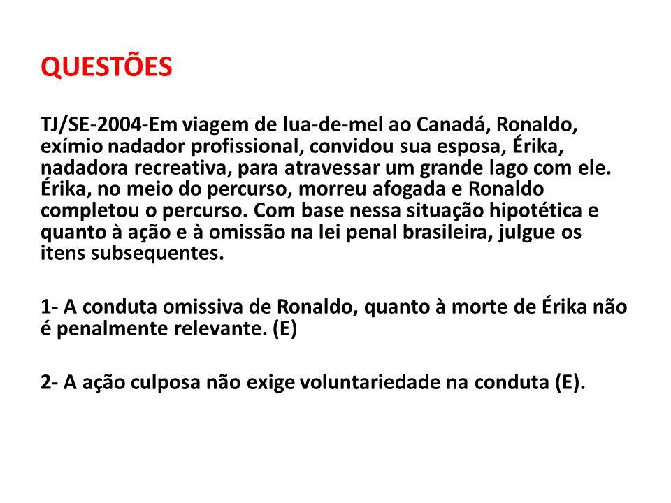 QUESTÕES TJ/SE-2004-Em viagem de lua-de-mel ao Canadá, Ronaldo, exímio nadador profissional, convidou sua esposa, Érika, nadadora recreativa, para atr