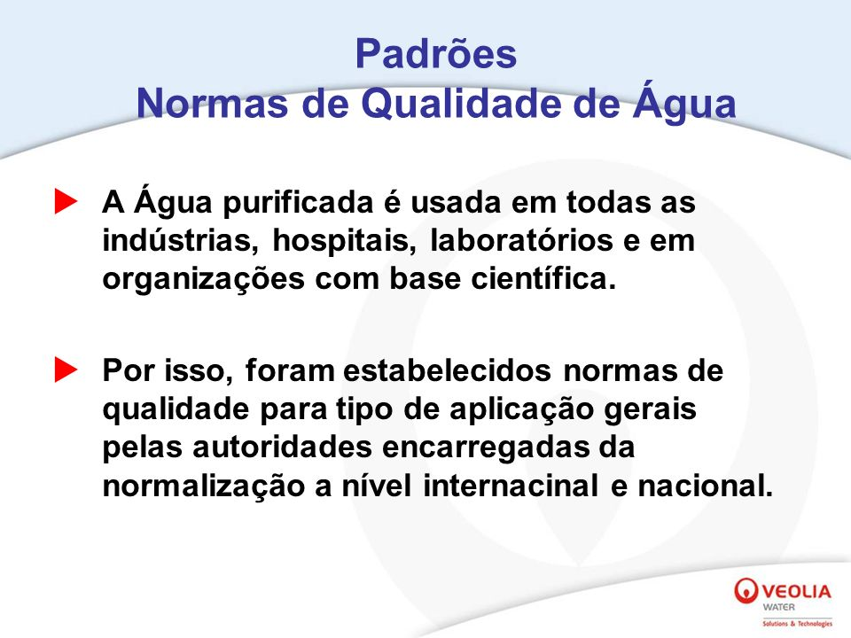 Padrões Normas de Qualidade de Água A Água purificada é usada em todas as indústrias, hospitais, laboratórios e em organizações com base científica. P