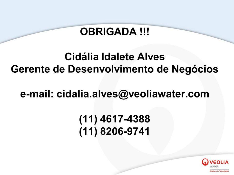 OBRIGADA !!! Cidália Idalete Alves Gerente de Desenvolvimento de Negócios e-mail: cidalia.alves@veoliawater.com (11) 4617-4388 (11) 8206-9741