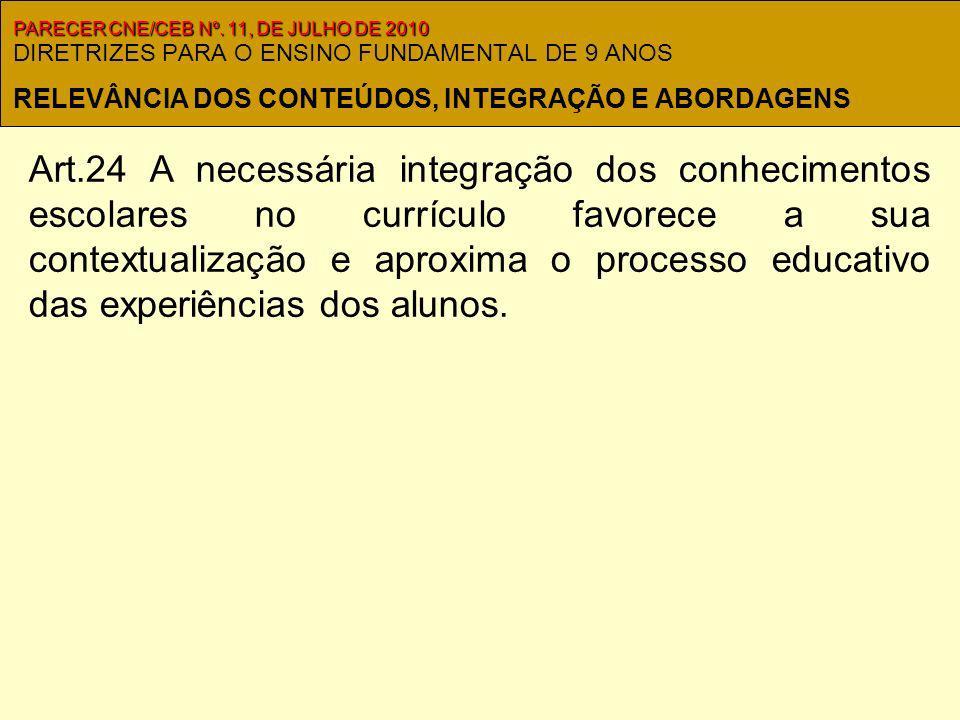 DIRETRIZES PARA O ENSINO FUNDAMENTAL DE 9 ANOS Art.24 A necessária integração dos conhecimentos escolares no currículo favorece a sua contextualização e aproxima o processo educativo das experiências dos alunos.