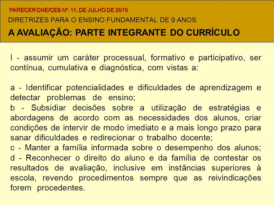 DIRETRIZES PARA O ENSINO FUNDAMENTAL DE 9 ANOS I - assumir um caráter processual, formativo e participativo, ser contínua, cumulativa e diagnóstica, com vistas a:.