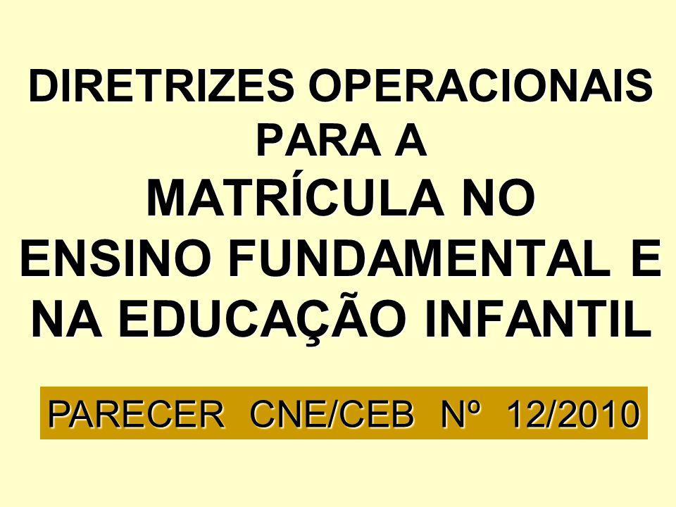 DIRETRIZES OPERACIONAIS PARA A MATRÍCULA NO ENSINO FUNDAMENTAL E NA EDUCAÇÃO INFANTIL PARECER CNE/CEB Nº 12/2010