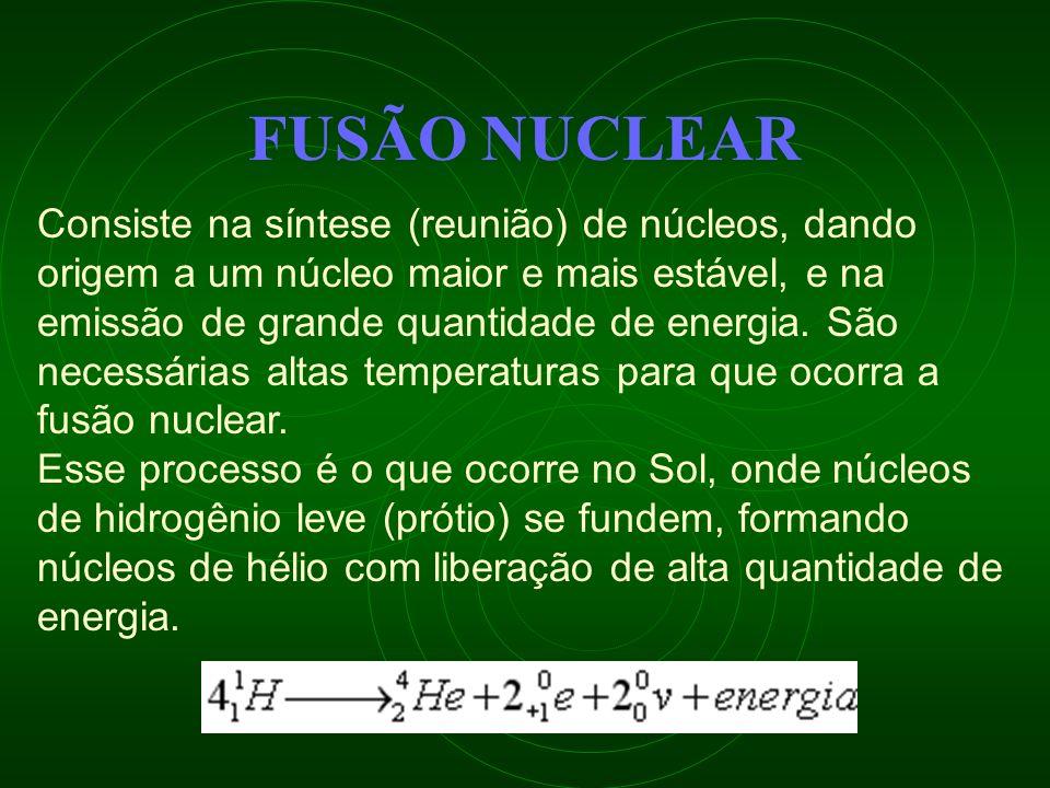 Consiste na síntese (reunião) de núcleos, dando origem a um núcleo maior e mais estável, e na emissão de grande quantidade de energia. São necessárias