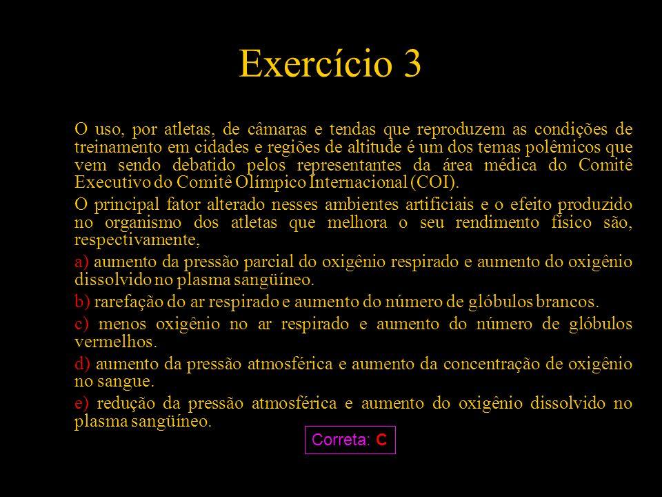 Exercício 3 O uso, por atletas, de câmaras e tendas que reproduzem as condições de treinamento em cidades e regiões de altitude é um dos temas polêmic