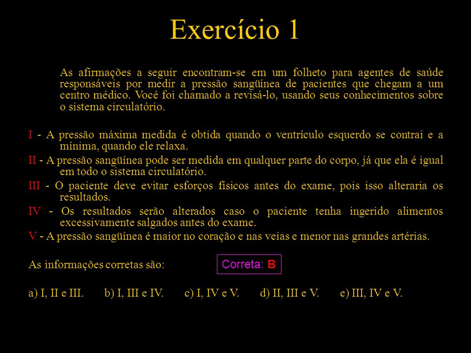 Exercício 1 As afirmações a seguir encontram-se em um folheto para agentes de saúde responsáveis por medir a pressão sangüínea de pacientes que chegam