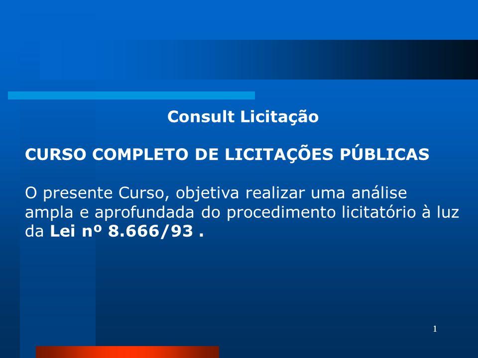 1 Consult Licitação CURSO COMPLETO DE LICITAÇÕES PÚBLICAS O presente Curso, objetiva realizar uma análise ampla e aprofundada do procedimento licitató