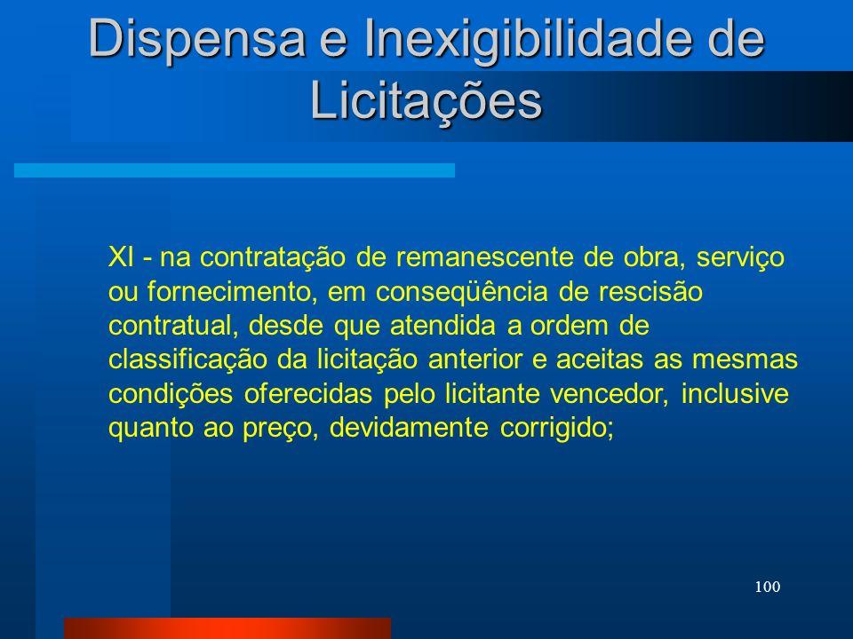 100 Dispensa e Inexigibilidade de Licitações XI - na contratação de remanescente de obra, serviço ou fornecimento, em conseqüência de rescisão contrat