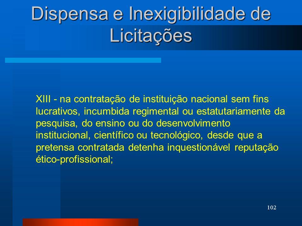 102 Dispensa e Inexigibilidade de Licitações XIII - na contratação de instituição nacional sem fins lucrativos, incumbida regimental ou estatutariamen
