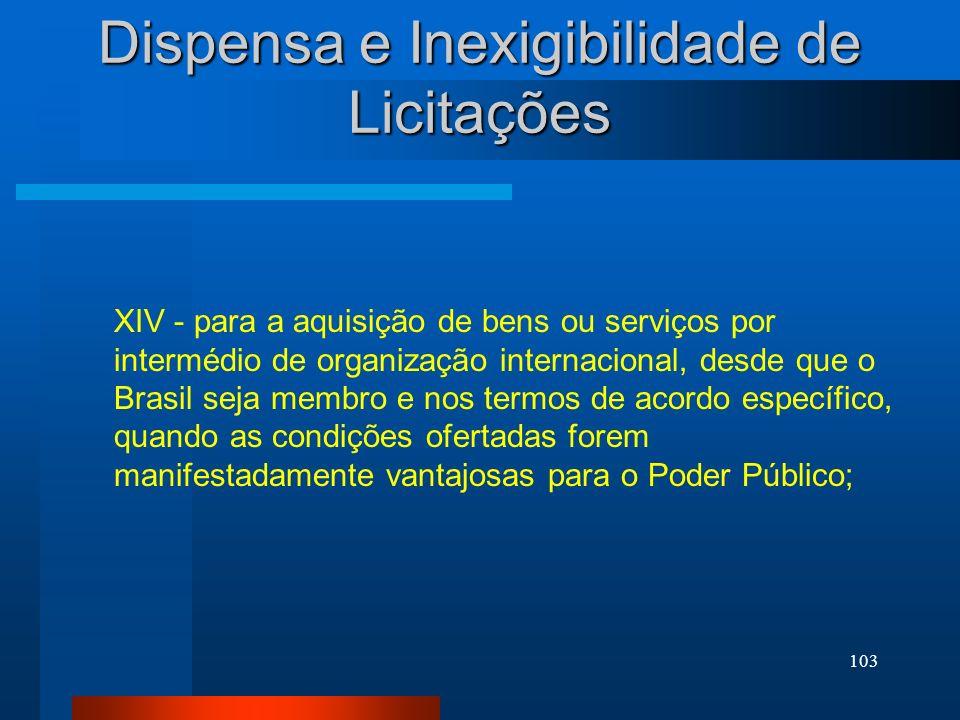 103 Dispensa e Inexigibilidade de Licitações XIV - para a aquisição de bens ou serviços por intermédio de organização internacional, desde que o Brasi