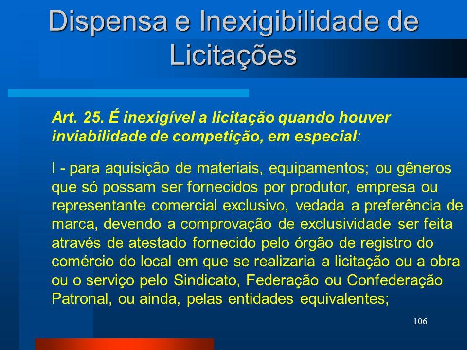 106 Dispensa e Inexigibilidade de Licitações Art. 25. É inexigível a licitação quando houver inviabilidade de competição, em especial: I - para aquisi