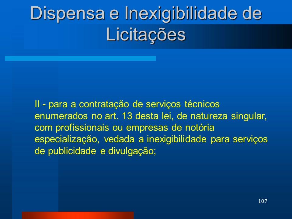 107 Dispensa e Inexigibilidade de Licitações II - para a contratação de serviços técnicos enumerados no art. 13 desta lei, de natureza singular, com p