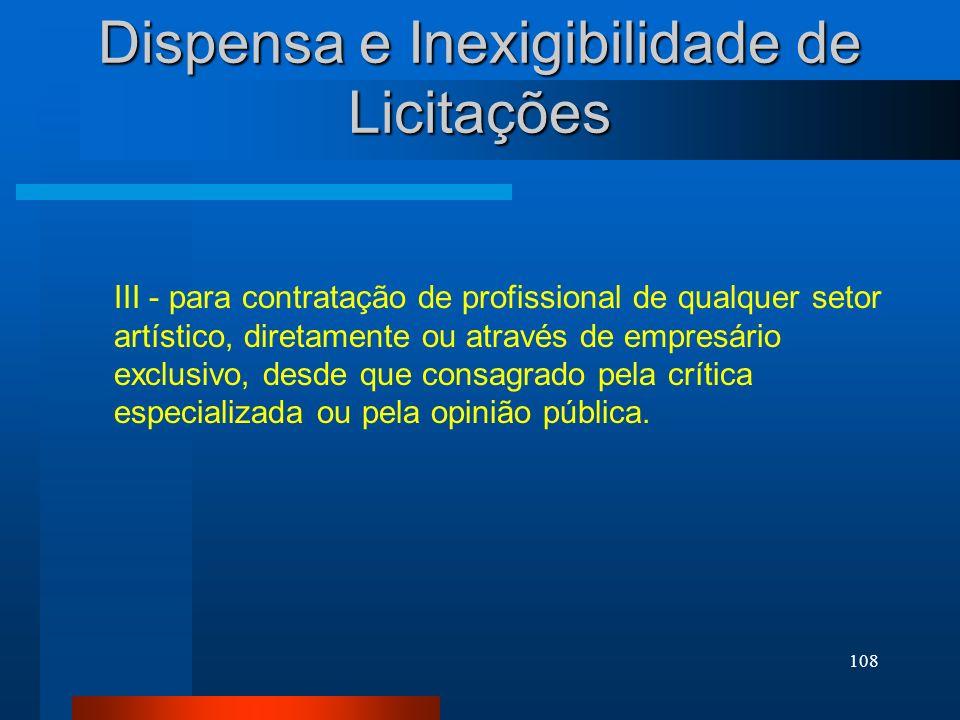 108 Dispensa e Inexigibilidade de Licitações III - para contratação de profissional de qualquer setor artístico, diretamente ou através de empresário