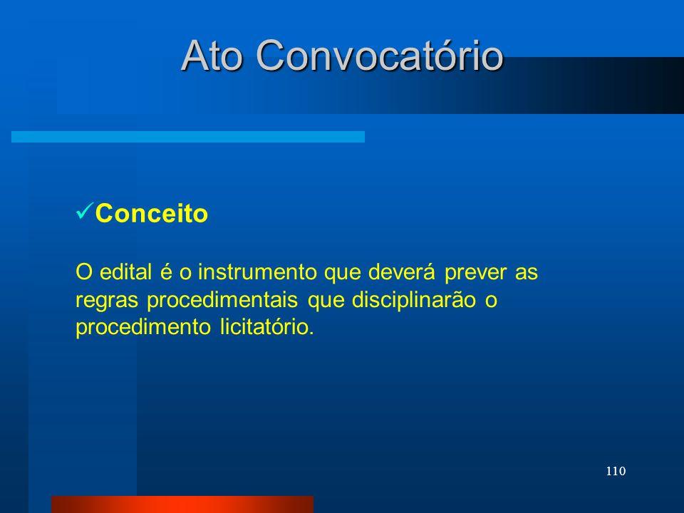 110 Ato Convocatório Conceito O edital é o instrumento que deverá prever as regras procedimentais que disciplinarão o procedimento licitatório.