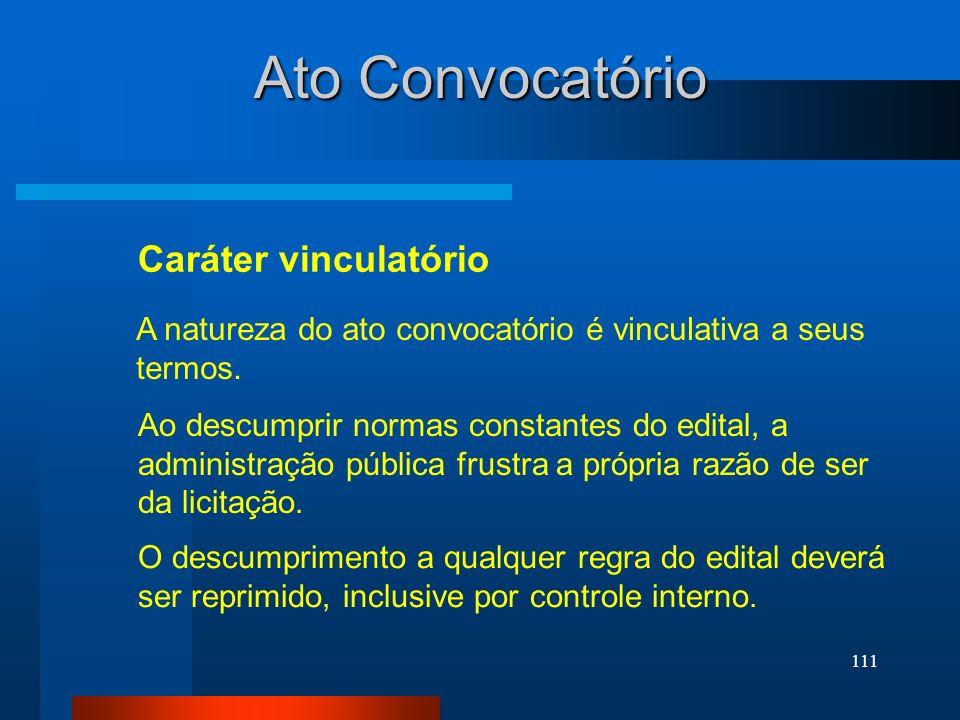 111 Ato Convocatório Caráter vinculatório A natureza do ato convocatório é vinculativa a seus termos. Ao descumprir normas constantes do edital, a adm